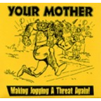 Your Mother - Making Jogging A Threat Again!