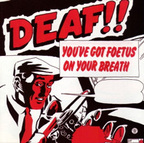 You've Got Foetus On Your Breath - Deaf!!