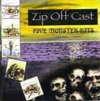 Zip Off Cast - Five Monster Hits