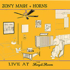 Zony Mash + Horns - Live At The Royal Room